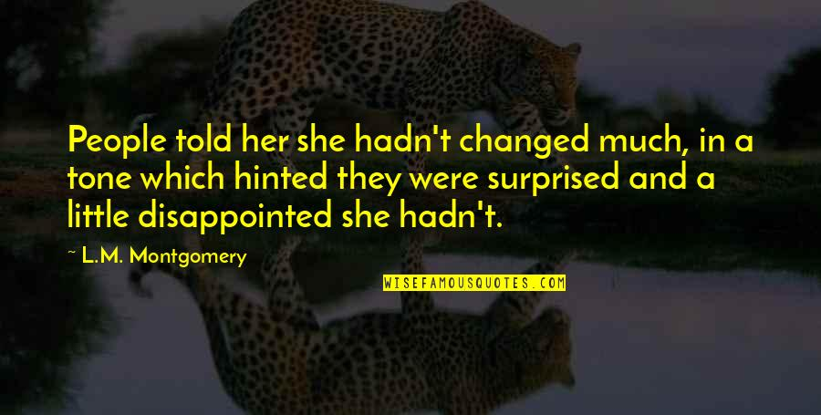 Sweet Bubbly Quotes By L.M. Montgomery: People told her she hadn't changed much, in