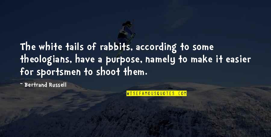 Sweet But Short Love Quotes By Bertrand Russell: The white tails of rabbits, according to some