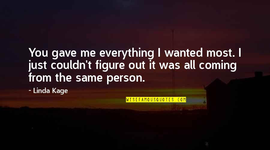 Sweet But Short Love Quotes By Linda Kage: You gave me everything I wanted most. I