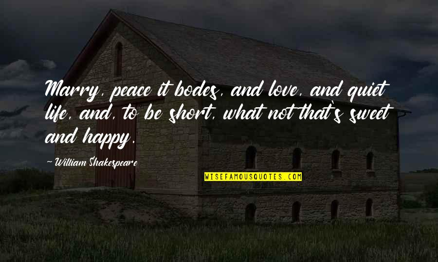 Sweet But Short Love Quotes By William Shakespeare: Marry, peace it bodes, and love, and quiet