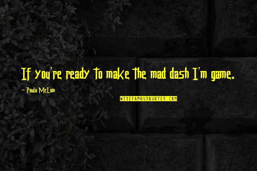 Sweet Dreams Patsy Cline Quotes By Paula McLain: If you're ready to make the mad dash