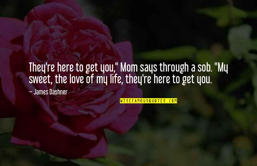 """Sweet I Love You Mom Quotes By James Dashner: They're here to get you,"""" Mom says through"""