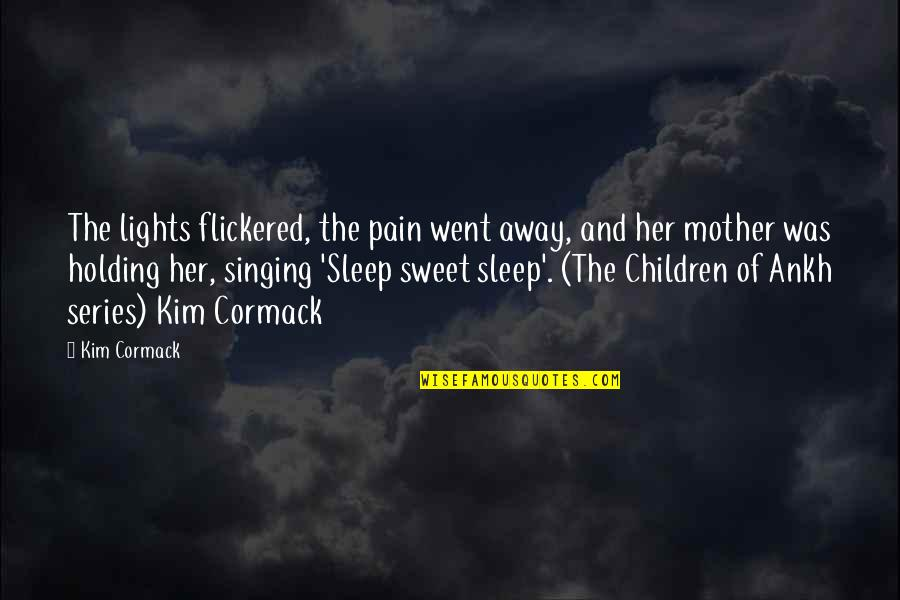 Sweet I Love You Mom Quotes By Kim Cormack: The lights flickered, the pain went away, and