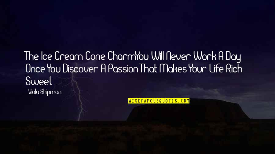 Sweet Ice Cream Quotes By Viola Shipman: The Ice Cream Cone CharmYou Will Never Work