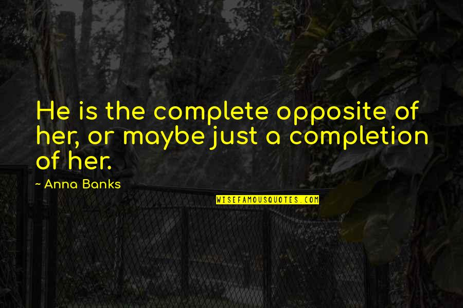 Sweet Love For Her Quotes By Anna Banks: He is the complete opposite of her, or