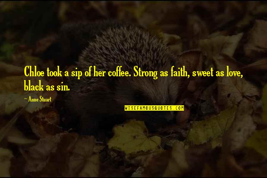 Sweet Love For Her Quotes By Anne Stuart: Chloe took a sip of her coffee. Strong