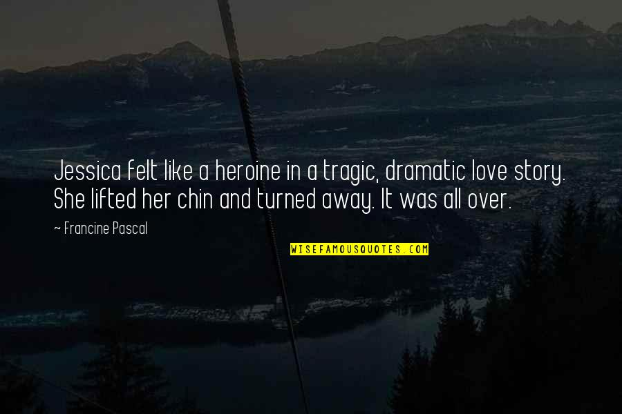 Sweet Love For Her Quotes By Francine Pascal: Jessica felt like a heroine in a tragic,