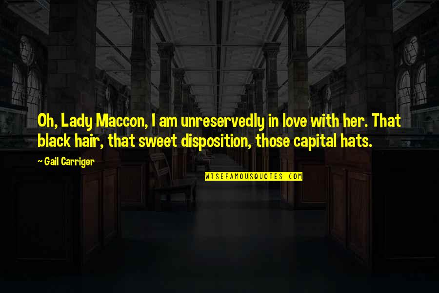 Sweet Love For Her Quotes By Gail Carriger: Oh, Lady Maccon, I am unreservedly in love