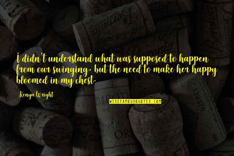 Sweet Love For Her Quotes By Kenya Wright: I didn't understand what was supposed to happen