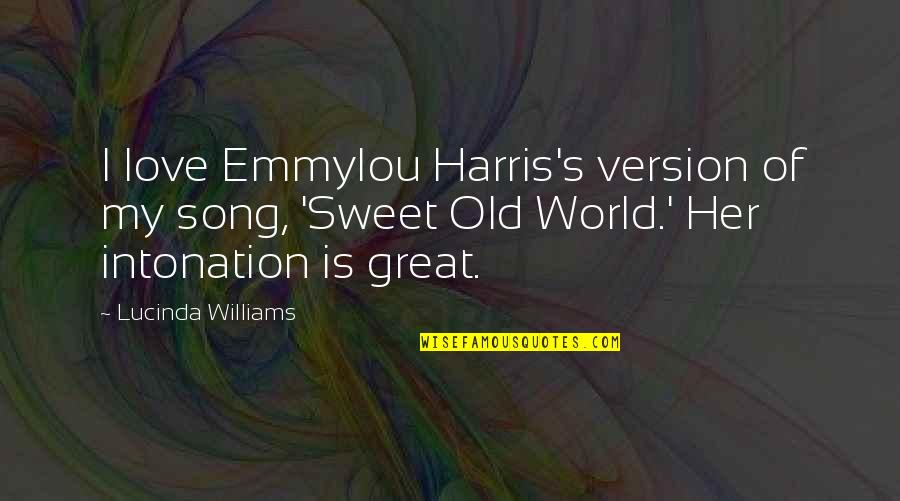 Sweet Love For Her Quotes By Lucinda Williams: I love Emmylou Harris's version of my song,