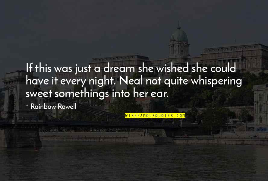 Sweet Love For Her Quotes By Rainbow Rowell: If this was just a dream she wished