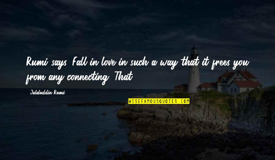 Sweet Love Memories Quotes By Jalaluddin Rumi: Rumi says, Fall in love in such a