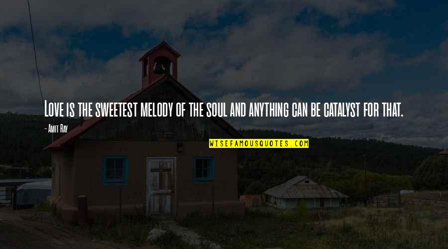 Sweet Melody Quotes By Amit Ray: Love is the sweetest melody of the soul