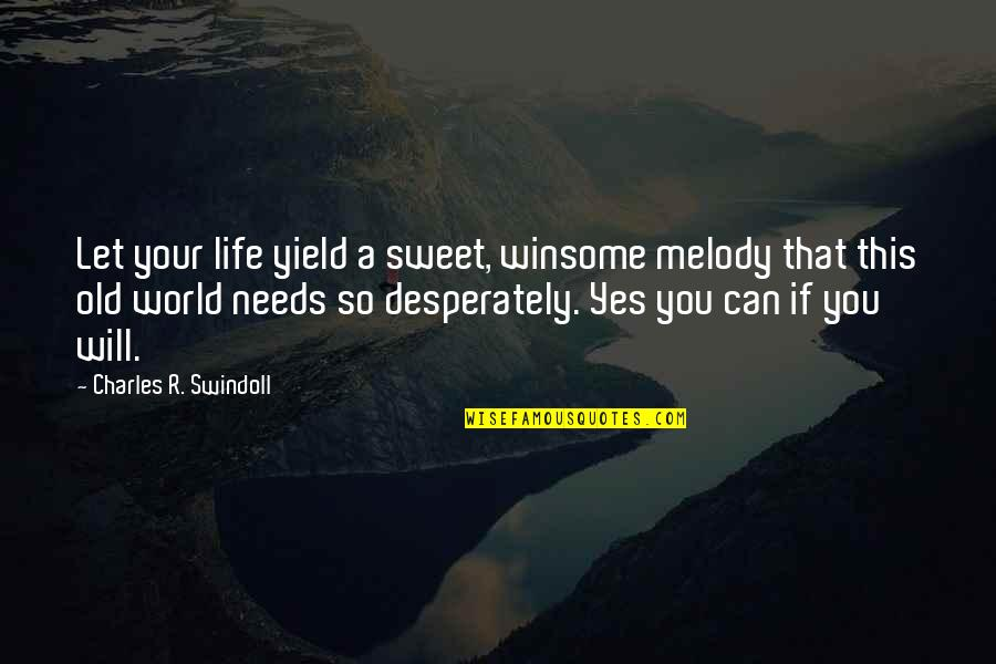 Sweet Melody Quotes By Charles R. Swindoll: Let your life yield a sweet, winsome melody