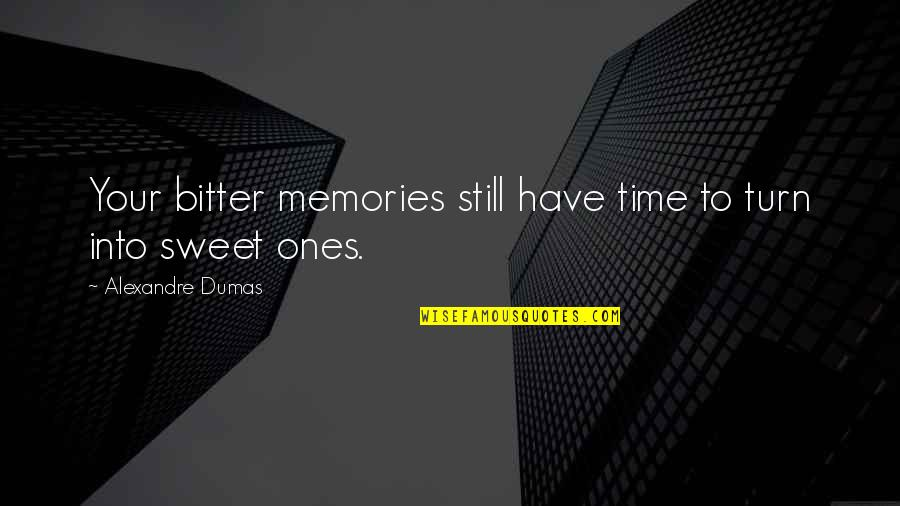Sweet Memories Quotes By Alexandre Dumas: Your bitter memories still have time to turn