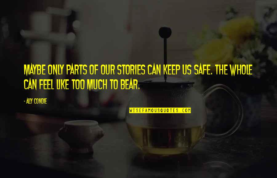 Sweet Memories Quotes By Ally Condie: Maybe only parts of our stories can keep