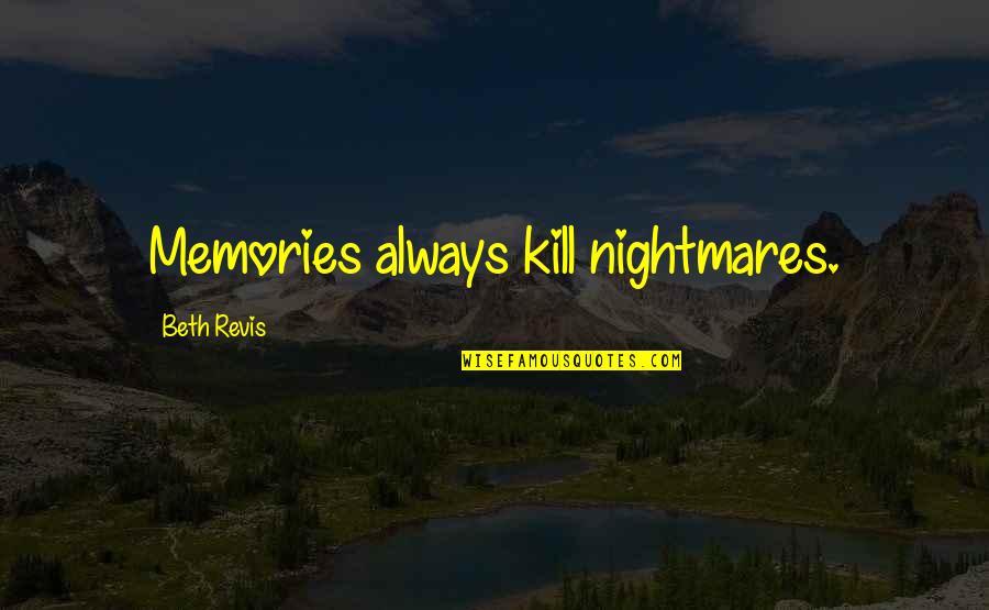 Sweet Memories Quotes By Beth Revis: Memories always kill nightmares.
