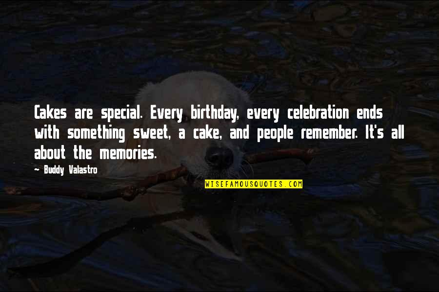 Sweet Memories Quotes By Buddy Valastro: Cakes are special. Every birthday, every celebration ends