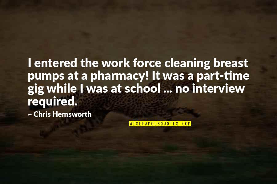Sweet Memories Quotes By Chris Hemsworth: I entered the work force cleaning breast pumps
