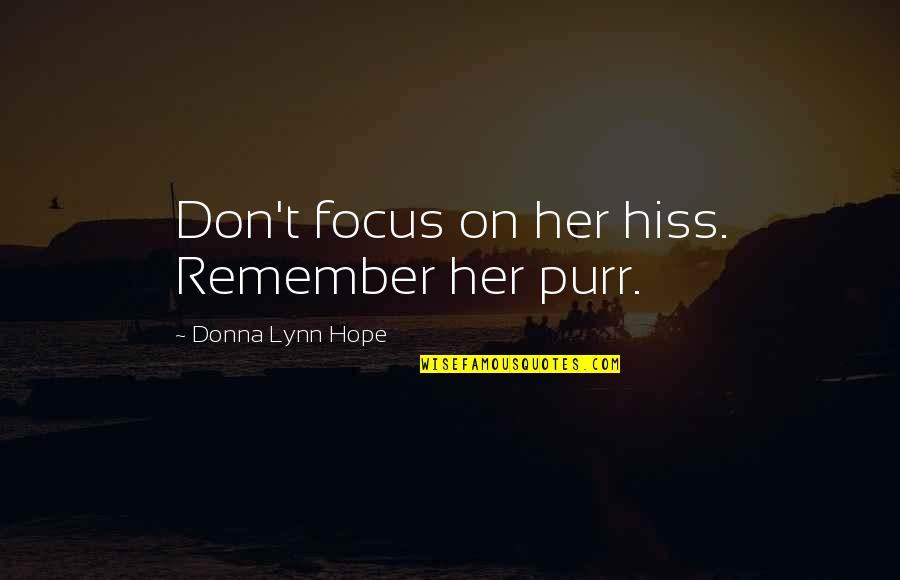 Sweet Memories Quotes By Donna Lynn Hope: Don't focus on her hiss. Remember her purr.