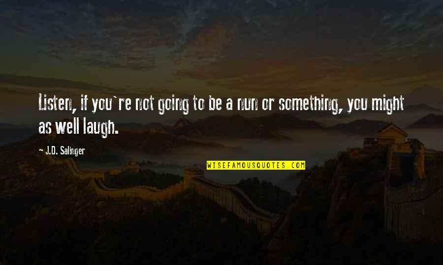 Sweet Memories Quotes By J.D. Salinger: Listen, if you're not going to be a