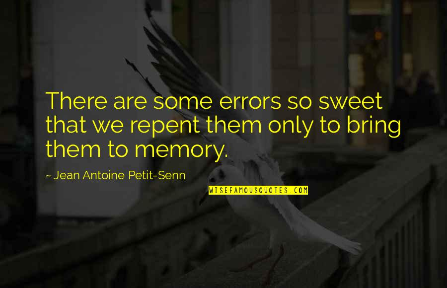 Sweet Memories Quotes By Jean Antoine Petit-Senn: There are some errors so sweet that we