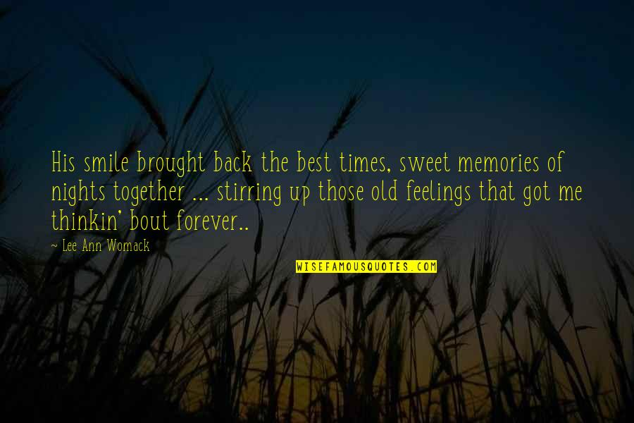 Sweet Memories Quotes By Lee Ann Womack: His smile brought back the best times, sweet