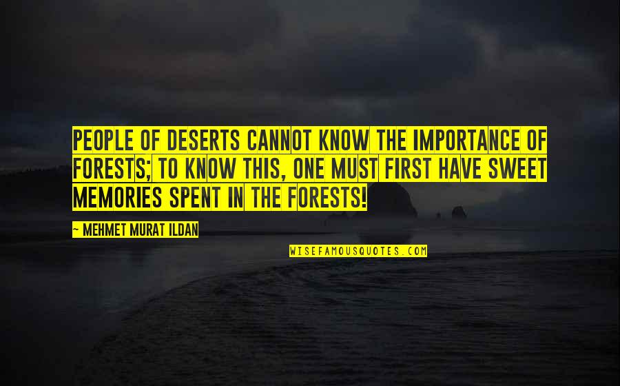 Sweet Memories Quotes By Mehmet Murat Ildan: People of deserts cannot know the importance of