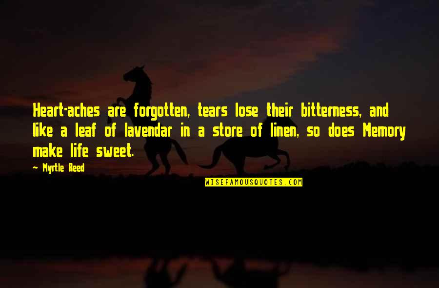 Sweet Memories Quotes By Myrtle Reed: Heart-aches are forgotten, tears lose their bitterness, and