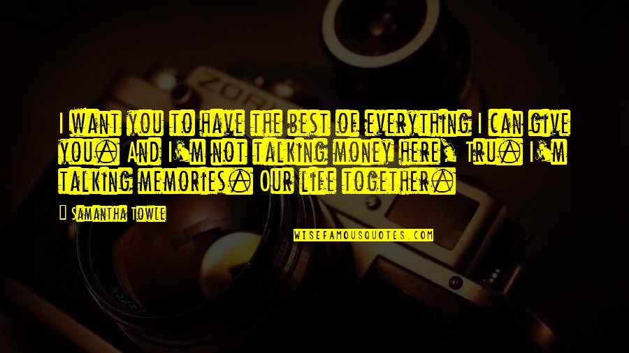 Sweet Memories Quotes By Samantha Towle: I want you to have the best of