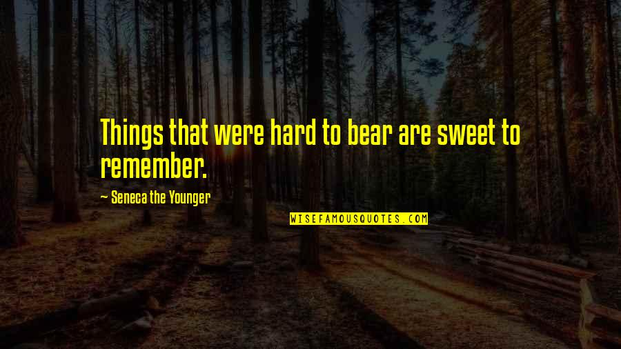 Sweet Memories Quotes By Seneca The Younger: Things that were hard to bear are sweet