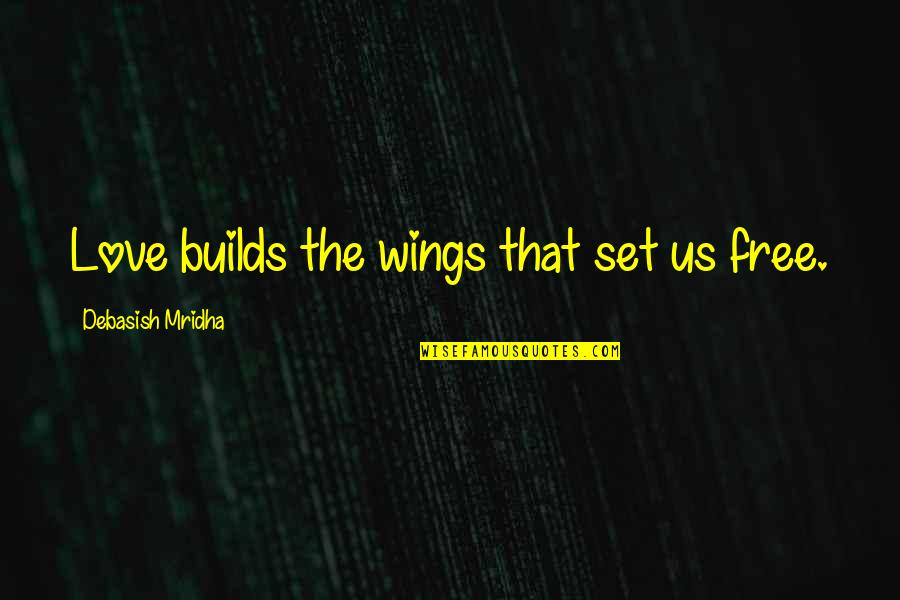 Sweet Mommy And Baby Quotes By Debasish Mridha: Love builds the wings that set us free.