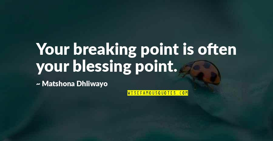Sweet Mommy And Baby Quotes By Matshona Dhliwayo: Your breaking point is often your blessing point.