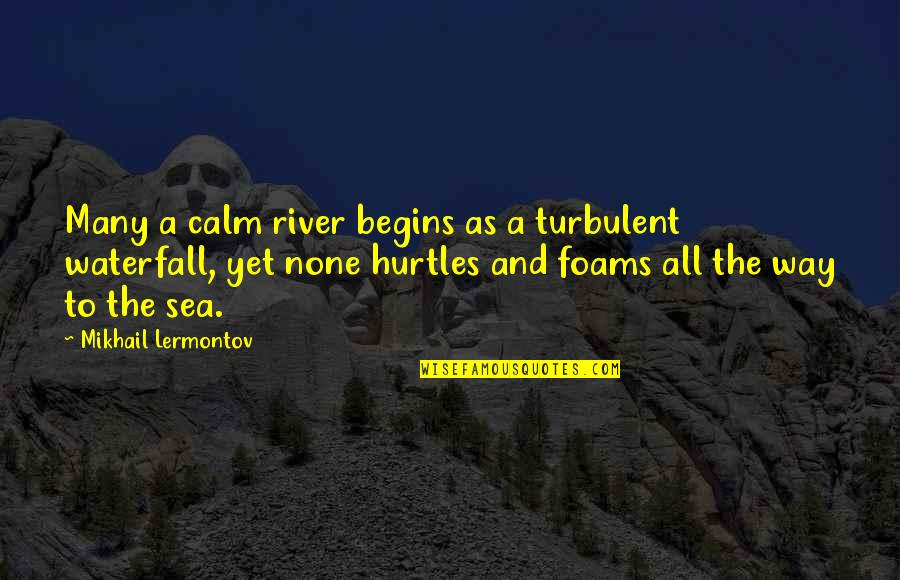 Sweet Mommy And Baby Quotes By Mikhail Lermontov: Many a calm river begins as a turbulent
