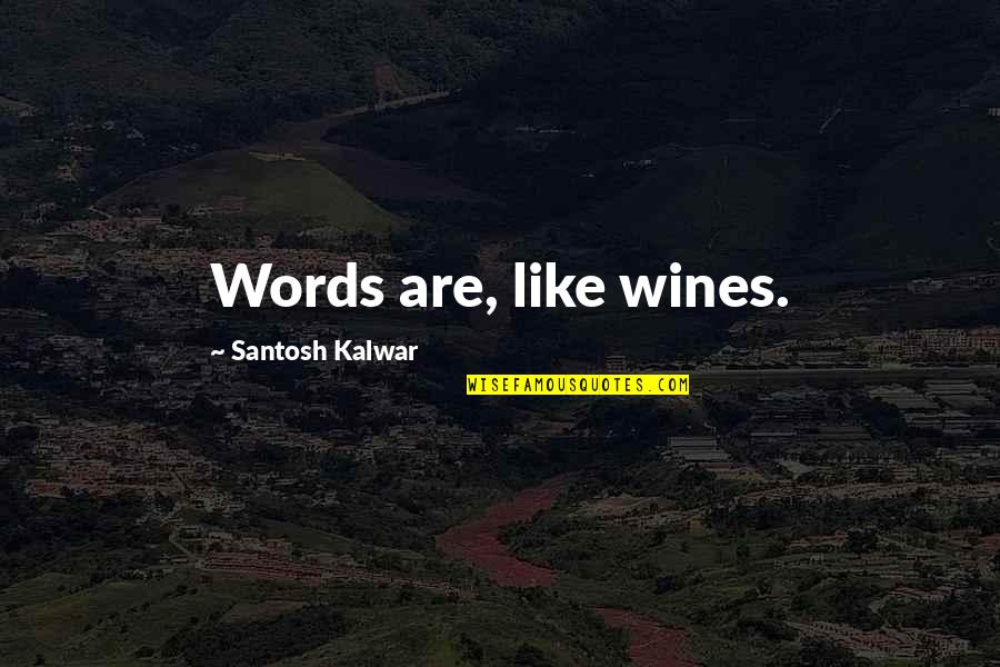 Sweet Mommy And Baby Quotes By Santosh Kalwar: Words are, like wines.