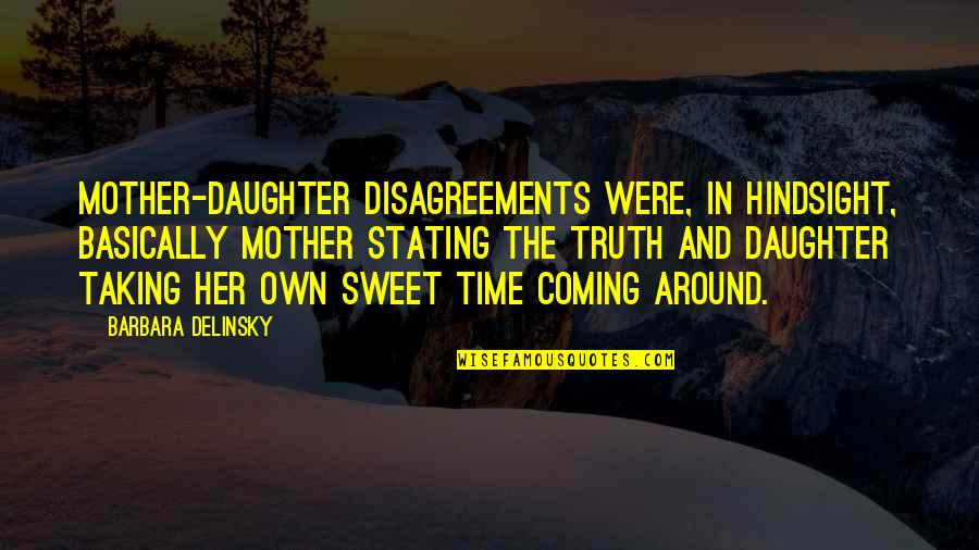Sweet Mother And Daughter Quotes By Barbara Delinsky: Mother-daughter disagreements were, in hindsight, basically mother stating