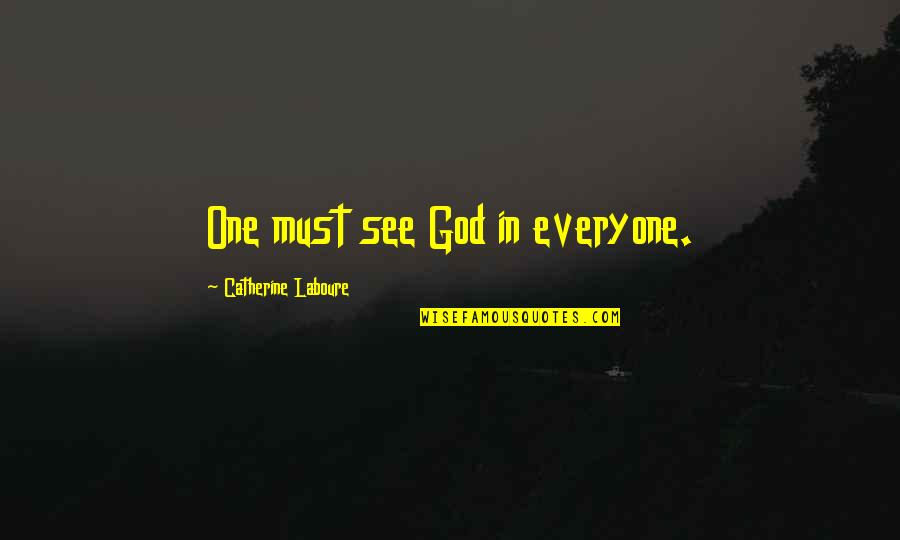 Sweet Mother And Daughter Quotes By Catherine Laboure: One must see God in everyone.