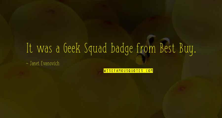 Sweet Mother And Daughter Quotes By Janet Evanovich: It was a Geek Squad badge from Best