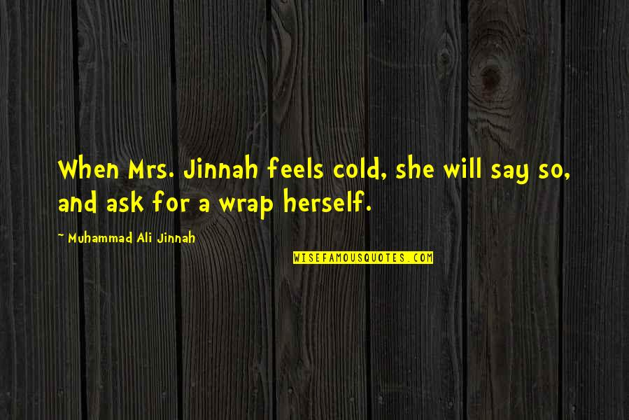 Sweet Mother And Daughter Quotes By Muhammad Ali Jinnah: When Mrs. Jinnah feels cold, she will say