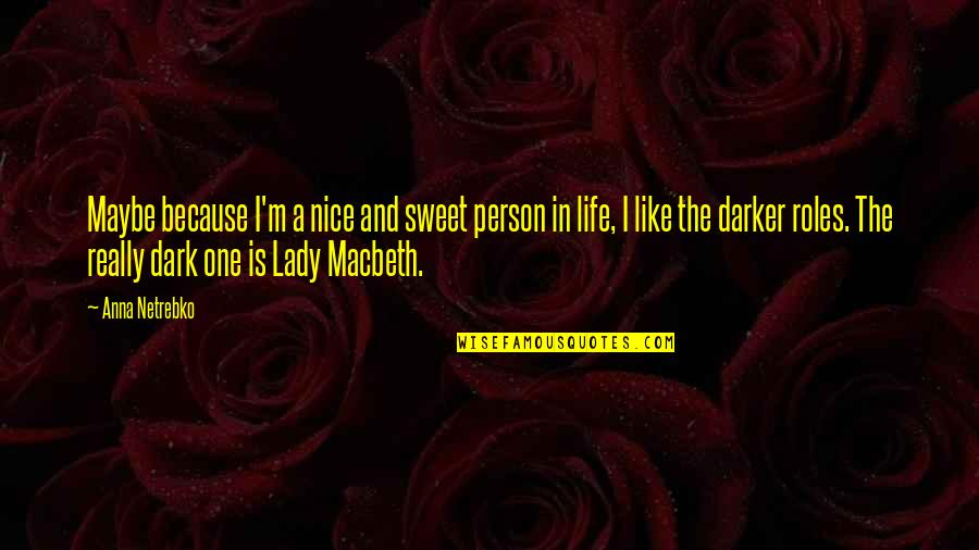 Sweet Person Quotes By Anna Netrebko: Maybe because I'm a nice and sweet person