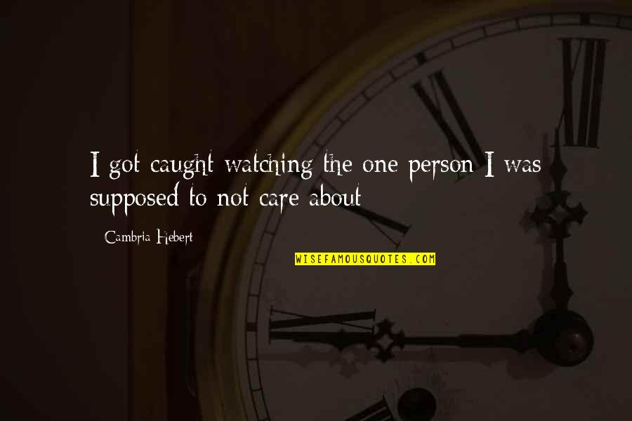 Sweet Person Quotes By Cambria Hebert: I got caught watching the one person I