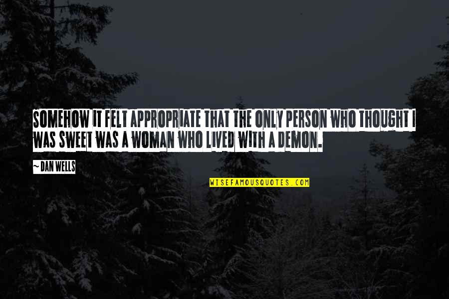 Sweet Person Quotes By Dan Wells: Somehow it felt appropriate that the only person