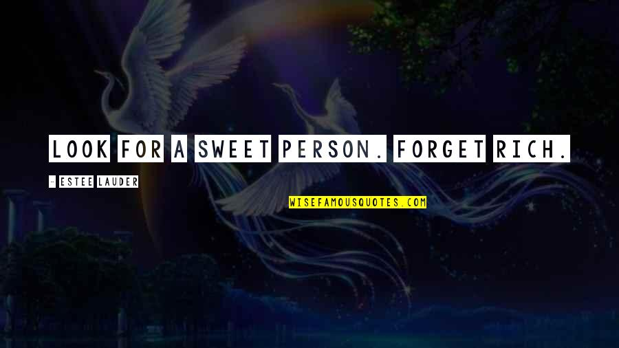 Sweet Person Quotes By Estee Lauder: Look for a sweet person. Forget rich.