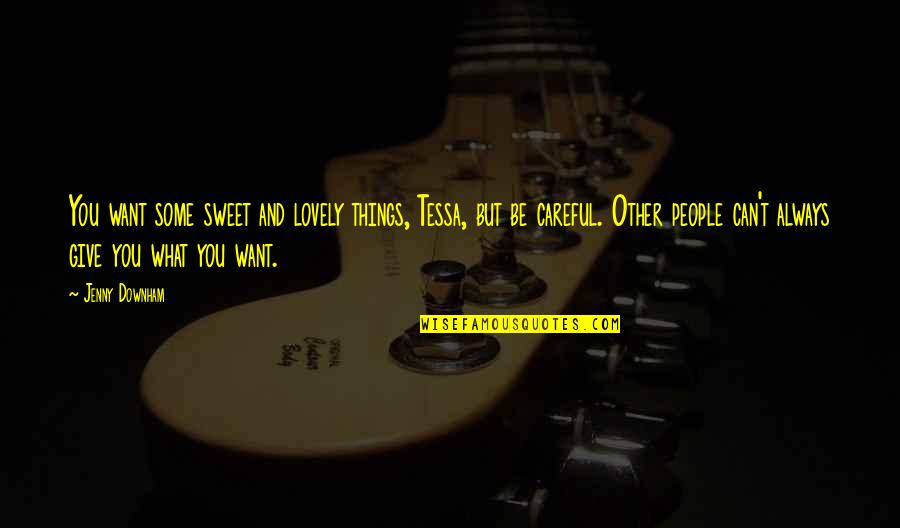 Sweet Person Quotes By Jenny Downham: You want some sweet and lovely things, Tessa,
