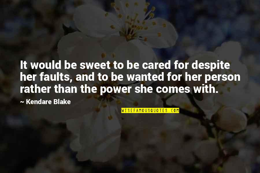 Sweet Person Quotes By Kendare Blake: It would be sweet to be cared for