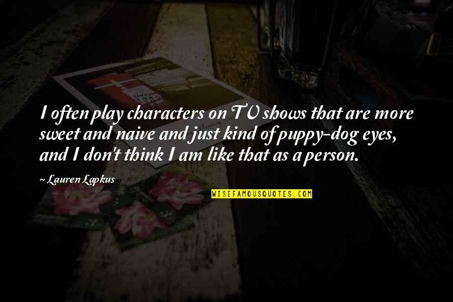 Sweet Person Quotes By Lauren Lapkus: I often play characters on TV shows that