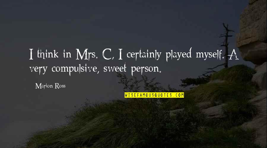 Sweet Person Quotes By Marion Ross: I think in Mrs. C, I certainly played