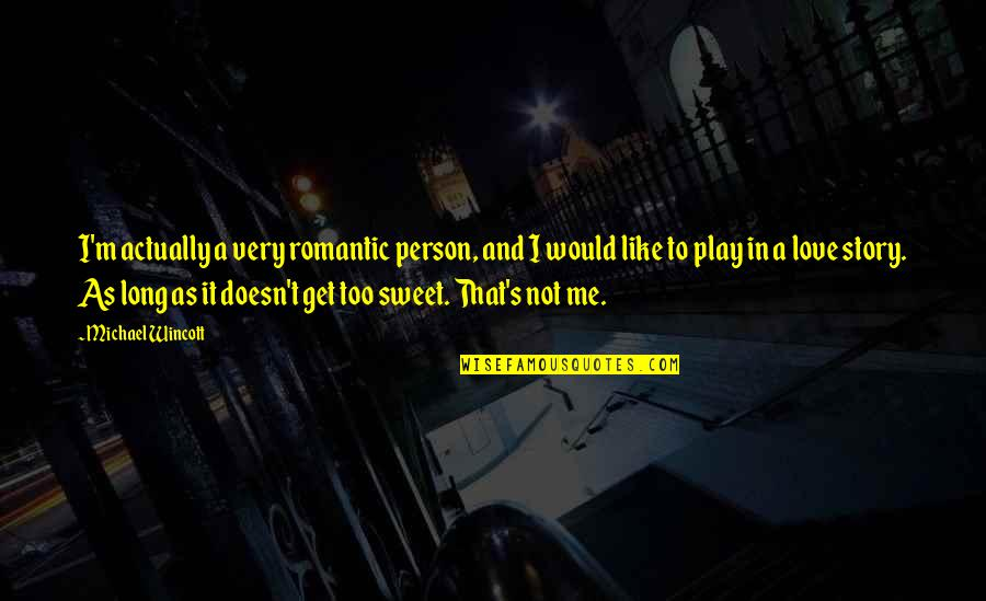 Sweet Person Quotes By Michael Wincott: I'm actually a very romantic person, and I