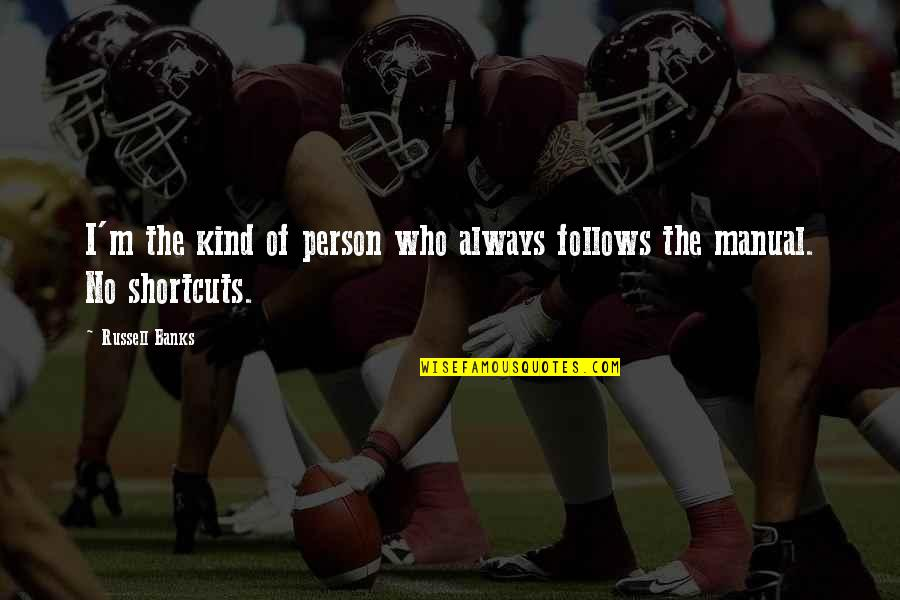 Sweet Person Quotes By Russell Banks: I'm the kind of person who always follows
