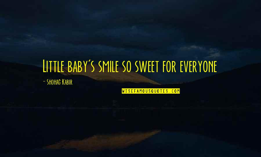 Sweet Person Quotes By Shohag Kabir: Little baby's smile so sweet for everyone